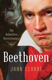 Beethoven: The Relentless Revolutionary